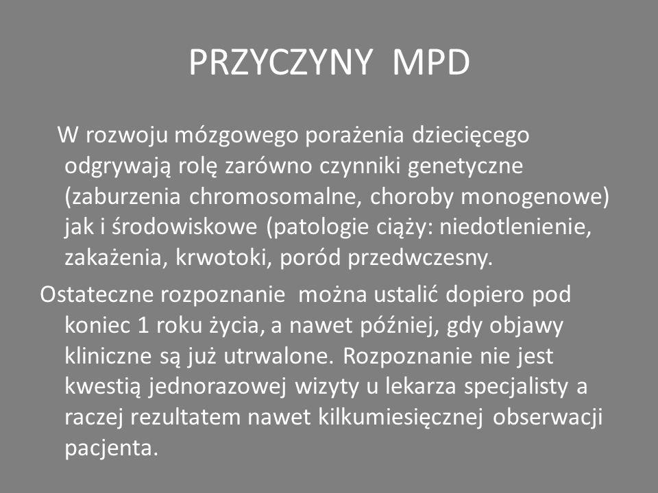 MPD- etiologia Do uszkodzeń mózgu najczęściej dochodzi między 26. a 34. tygodniem ciąży. Statystycznie mózgowe porażenie dziecięce występuje u 2/1000