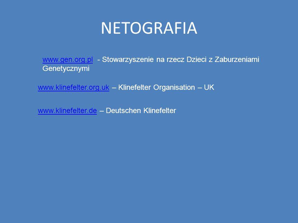 NETOGRAFIA www.gen.org.pl - Stowarzyszenie na rzecz Dzieci z Zaburzeniami Genetycznymi www.klinefelter.org.uk – Klinefelter Organisation – UK www.klinefelter.de – Deutschen Klinefelter