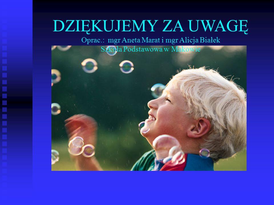 DZIĘKUJEMY ZA UWAGĘ Oprac.: mgr Aneta Marat i mgr Alicja Białek Szkoła Podstawowa w Makowie