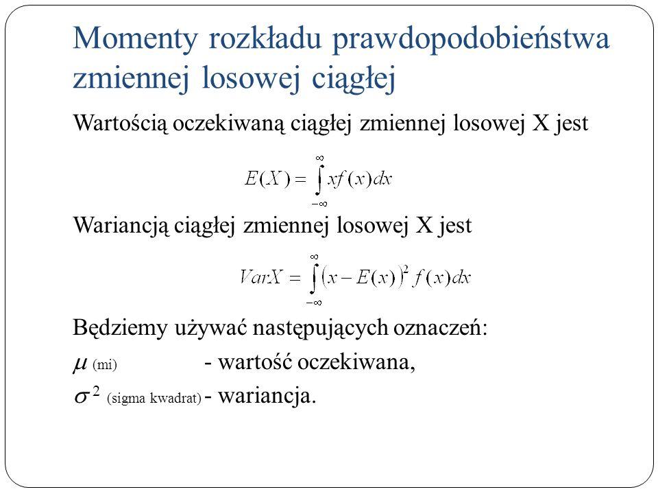 Momenty rozkładu prawdopodobieństwa zmiennej losowej ciągłej Wartością oczekiwaną ciągłej zmiennej losowej X jest Wariancją ciągłej zmiennej losowej X