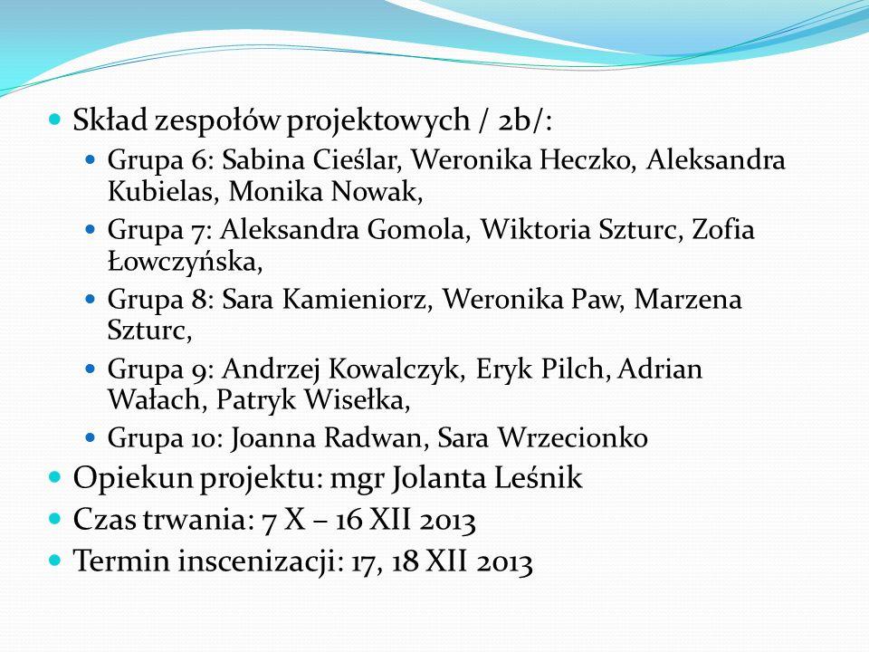 Skład zespołów projektowych / 2b/: Grupa 6: Sabina Cieślar, Weronika Heczko, Aleksandra Kubielas, Monika Nowak, Grupa 7: Aleksandra Gomola, Wiktoria S