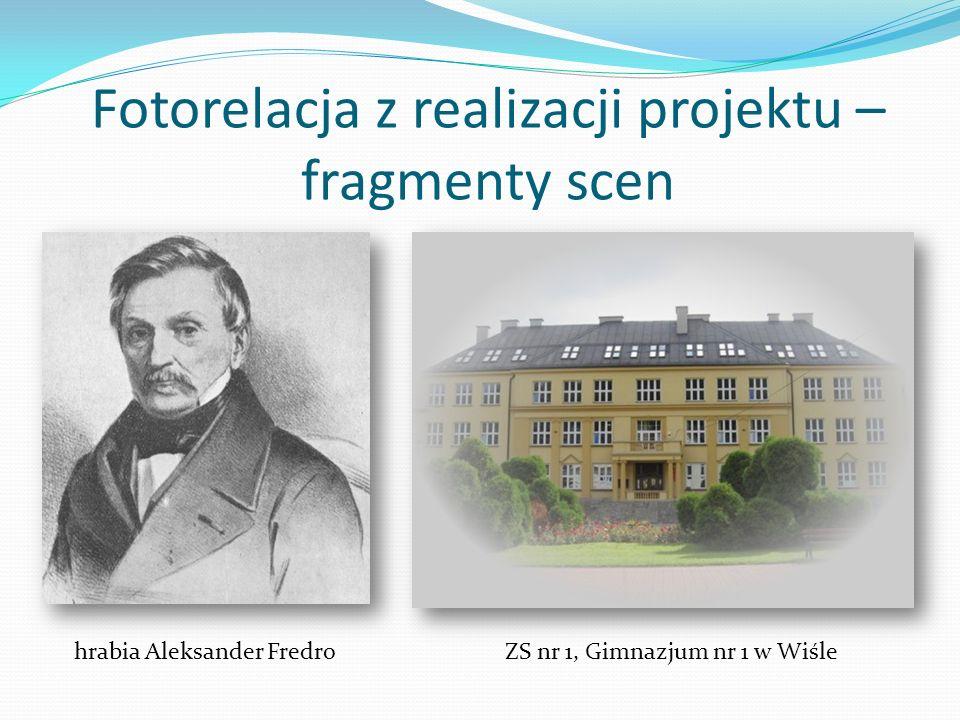Fotorelacja z realizacji projektu – fragmenty scen ZS nr 1, Gimnazjum nr 1 w Wiśle hrabia Aleksander Fredro