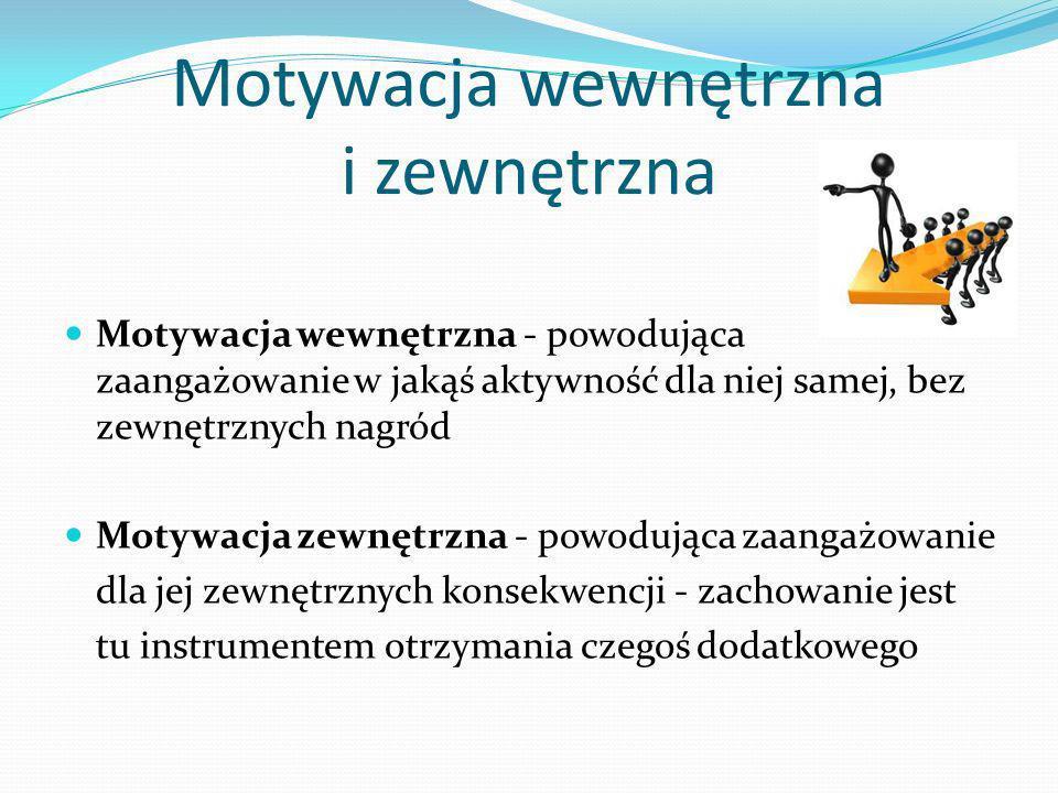 Motywacja wewnętrzna i zewnętrzna Motywacja wewnętrzna - powodująca zaangażowanie w jakąś aktywność dla niej samej, bez zewnętrznych nagród Motywacja