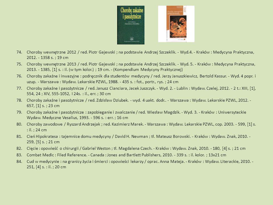 74.Choroby wewnętrzne 2012 / red. Piotr Gajewski ; na podstawie Andrzej Szczeklik. - Wyd.4. - Kraków : Medycyna Praktyczna, 2012. - 1358 s. ; 19 cm 75