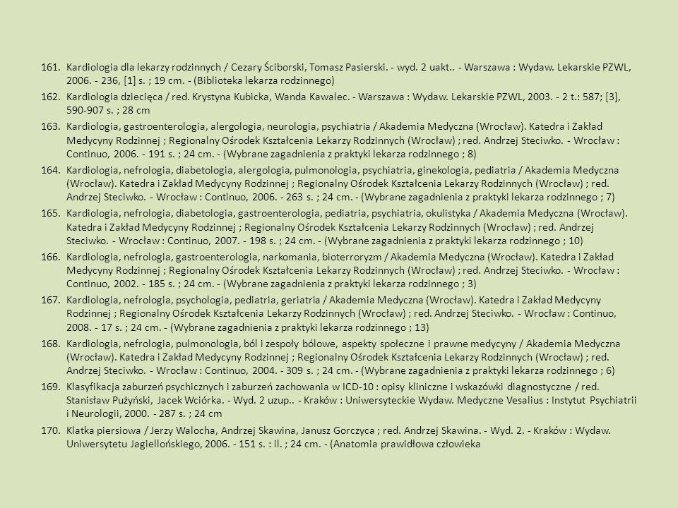 161.Kardiologia dla lekarzy rodzinnych / Cezary Ściborski, Tomasz Pasierski. - wyd. 2 uakt.. - Warszawa : Wydaw. Lekarskie PZWL, 2006. - 236, [1] s. ;