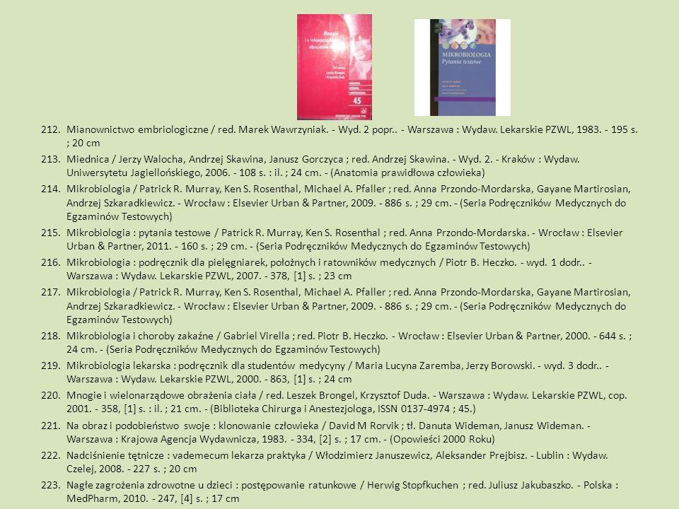 212.Mianownictwo embriologiczne / red. Marek Wawrzyniak. - Wyd. 2 popr.. - Warszawa : Wydaw. Lekarskie PZWL, 1983. - 195 s. ; 20 cm 213.Miednica / Jer