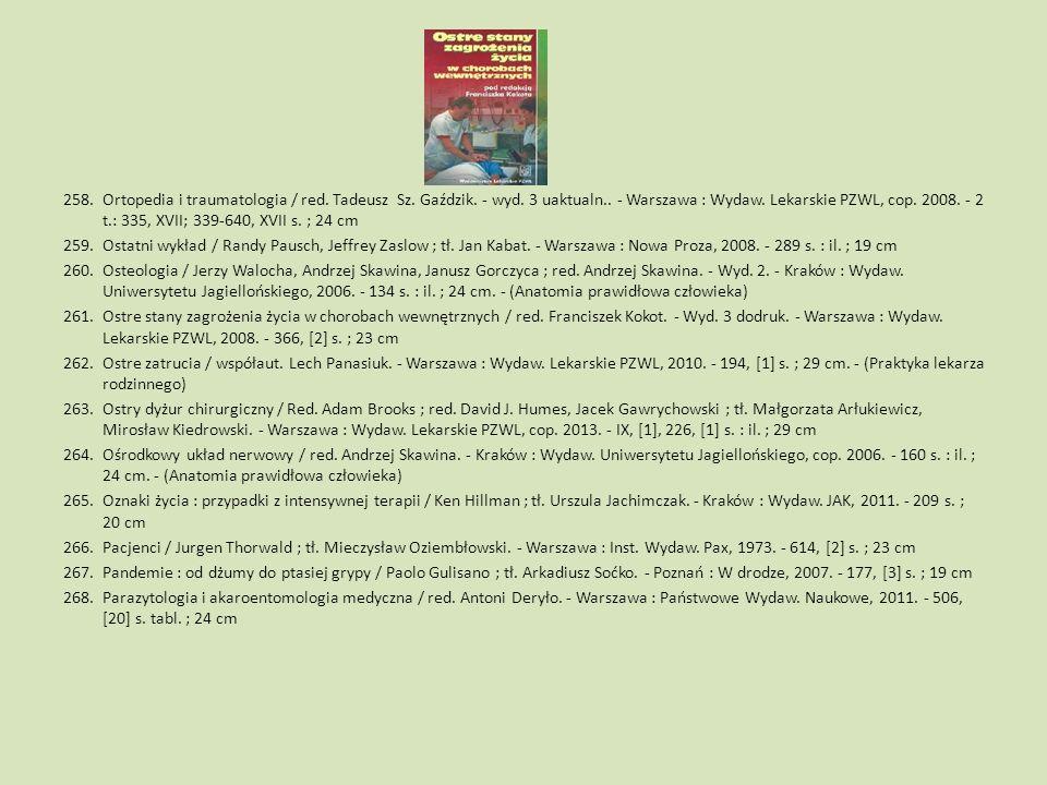 258.Ortopedia i traumatologia / red. Tadeusz Sz. Gaździk. - wyd. 3 uaktualn.. - Warszawa : Wydaw. Lekarskie PZWL, cop. 2008. - 2 t.: 335, XVII; 339-64