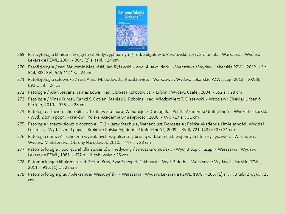 269.Parazytologia kliniczna w ujęciu wielodyscyplinarnym / red. Zbigniew S. Pawłowski, Jerzy Stefaniak. - Warszawa : Wydaw. Lekarskie PZWL, 2004. - 36