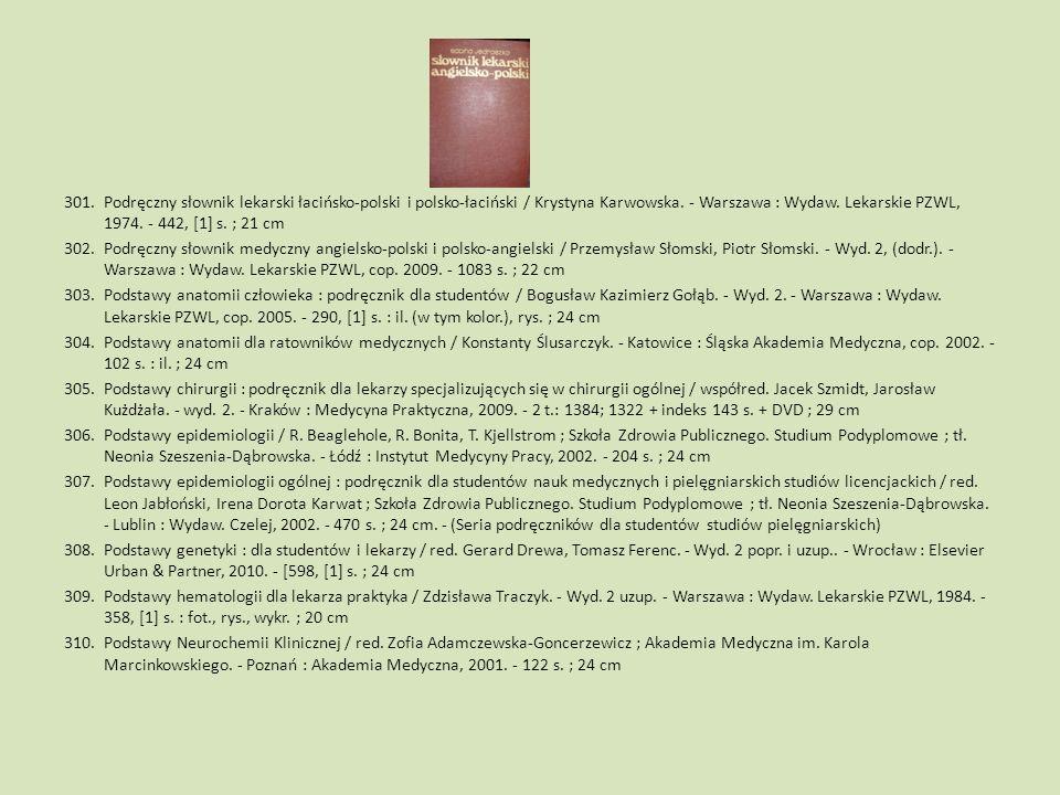 301.Podręczny słownik lekarski łacińsko-polski i polsko-łaciński / Krystyna Karwowska. - Warszawa : Wydaw. Lekarskie PZWL, 1974. - 442, [1] s. ; 21 cm