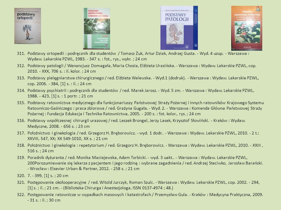311.Podstawy ortopedii : podręcznik dla studentów / Tomasz Żuk, Artur Dziak, Andrzej Gusta. - Wyd. 4 uzup. - Warszawa : Wydaw. Lekarskie PZWL, 1983. -