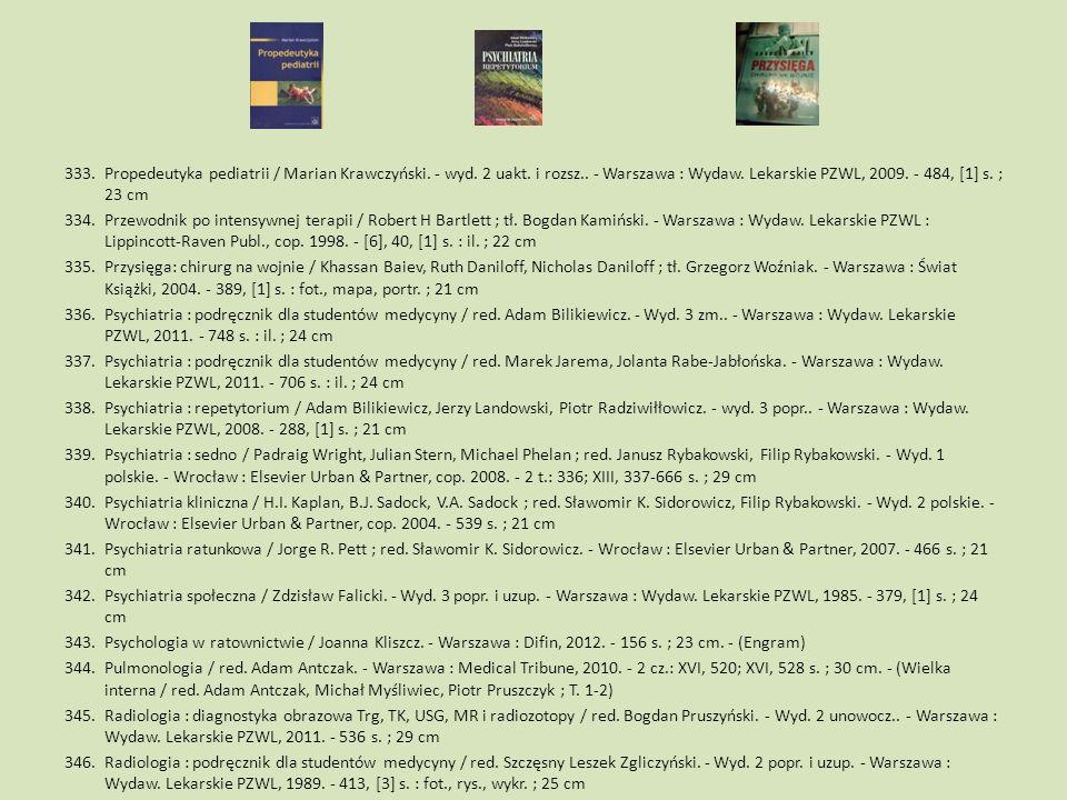 333.Propedeutyka pediatrii / Marian Krawczyński. - wyd. 2 uakt. i rozsz.. - Warszawa : Wydaw. Lekarskie PZWL, 2009. - 484, [1] s. ; 23 cm 334.Przewodn