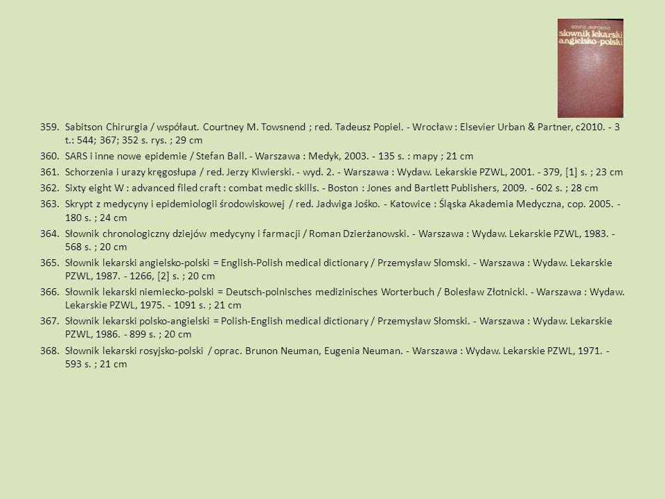 359.Sabitson Chirurgia / współaut. Courtney M. Towsnend ; red. Tadeusz Popiel. - Wrocław : Elsevier Urban & Partner, c2010. - 3 t.: 544; 367; 352 s. r