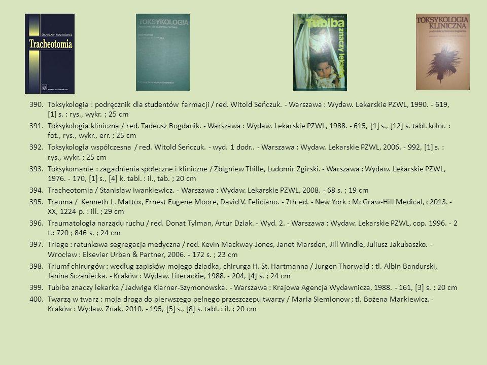 390.Toksykologia : podręcznik dla studentów farmacji / red. Witold Seńczuk. - Warszawa : Wydaw. Lekarskie PZWL, 1990. - 619, [1] s. : rys., wykr. ; 25
