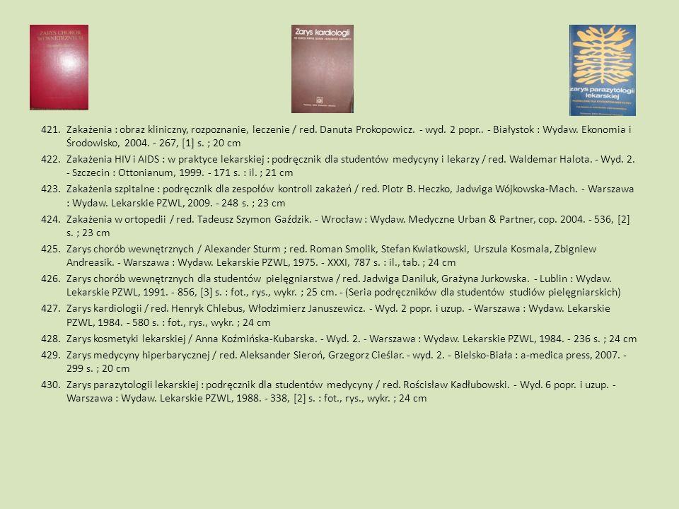 421.Zakażenia : obraz kliniczny, rozpoznanie, leczenie / red. Danuta Prokopowicz. - wyd. 2 popr.. - Białystok : Wydaw. Ekonomia i Środowisko, 2004. -