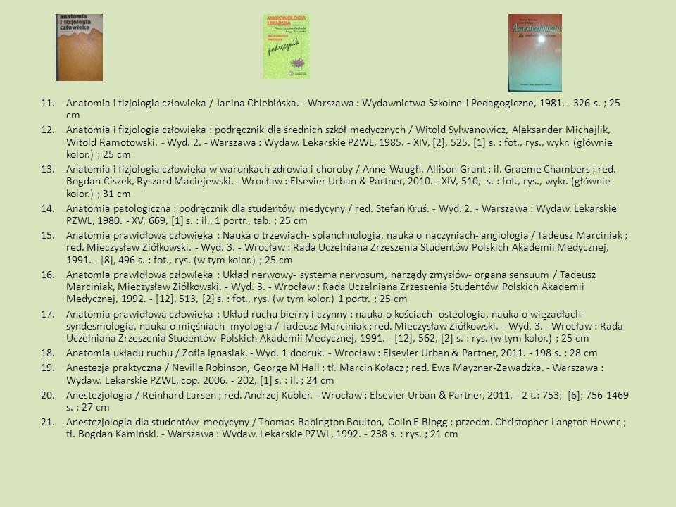 11.Anatomia i fizjologia człowieka / Janina Chlebińska. - Warszawa : Wydawnictwa Szkolne i Pedagogiczne, 1981. - 326 s. ; 25 cm 12.Anatomia i fizjolog