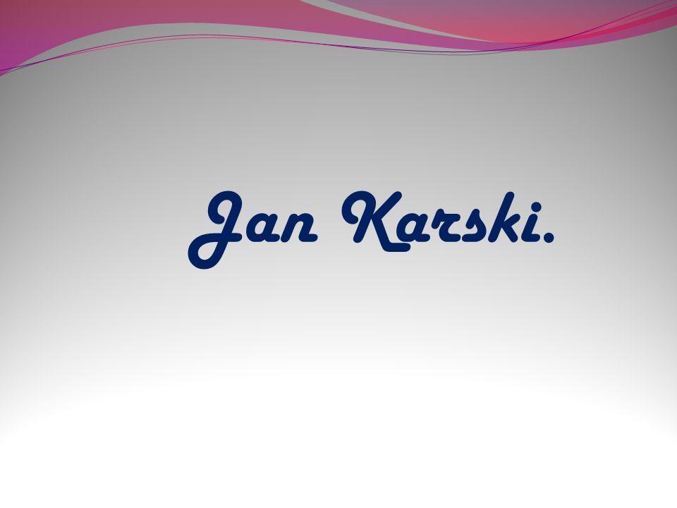 Ż yciorys.Jan Karski-pseudonim Witold (ur. 24 kwietnia 1914 w Łodzi, zm.