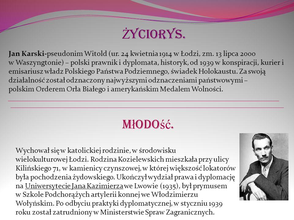 Ż yciorys. Jan Karski-pseudonim Witold (ur. 24 kwietnia 1914 w Łodzi, zm. 13 lipca 2000 w Waszyngtonie) – polski prawnik i dyplomata, historyk, od 193