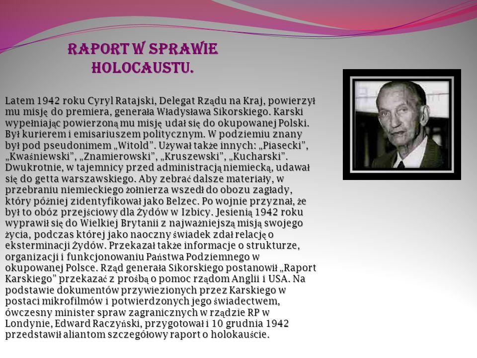 Raport w sprawie holocaustu. Latem 1942 roku Cyryl Ratajski, Delegat Rz ą du na Kraj, powierzy ł mu misj ę do premiera, genera ł a W ł adys ł awa Siko