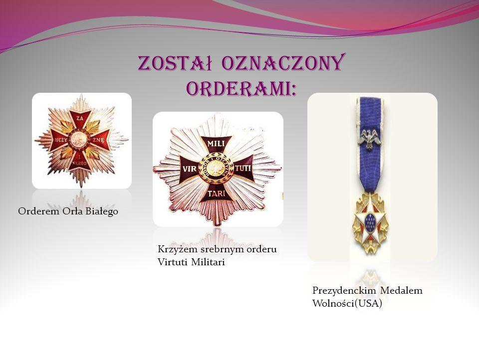 Zosta ł oznaczony orderami: Orderem Orła Białego Krzyżem srebrnym orderu Virtuti Militari Prezydenckim Medalem Wolności(USA)