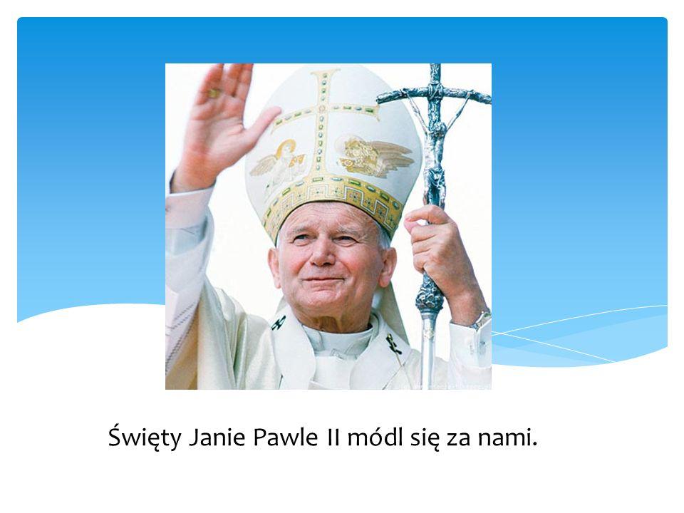 Święty Janie Pawle II módl się za nami.