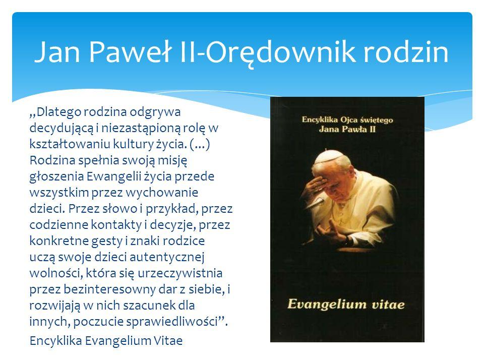 Jan Paweł II-Orędownik rodzin Funkcje rodziny W świetle rozważań Jana Pawła II o rodzinie można wymienić cztery podstawowe jej zadania: tworzenie wspólnoty osób, służba życiu, udział w rozwoju społeczeństwa, uczestnictwo w życiu i posłannictwie Kościoła, Zasadniczym zadaniem rodziny jest służba życiu.