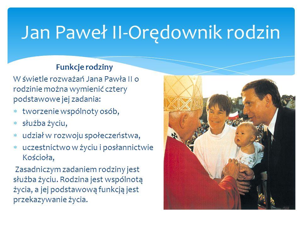 Jan Paweł II-Orędownik rodzin Funkcje rodziny W świetle rozważań Jana Pawła II o rodzinie można wymienić cztery podstawowe jej zadania: tworzenie wspó