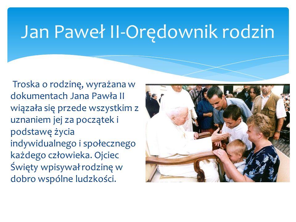 Jan Paweł II-Orędownik rodzin Troska o rodzinę, wyrażana w dokumentach Jana Pawła II wiązała się przede wszystkim z uznaniem jej za początek i podstaw