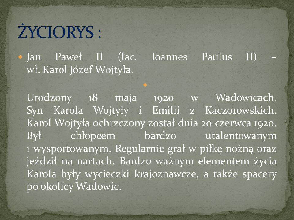 Jan Paweł II (łac. Ioannes Paulus II) – wł. Karol Józef Wojtyła. Urodzony 18 maja 1920 w Wadowicach. Syn Karola Wojtyły i Emilii z Kaczorowskich. Karo