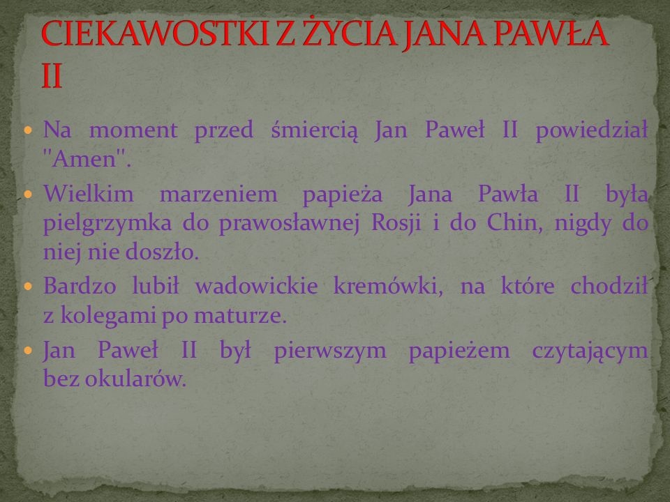 Na moment przed śmiercią Jan Paweł II powiedział ''Amen''. Wielkim marzeniem papieża Jana Pawła II była pielgrzymka do prawosławnej Rosji i do Chin, n