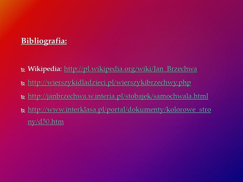 Bibliografia: Wikipedia: http://pl.wikipedia.org/wiki/Jan_Brzechwa Wikipedia: http://pl.wikipedia.org/wiki/Jan_Brzechwahttp://pl.wikipedia.org/wiki/Ja
