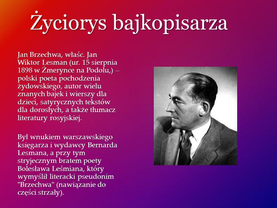 Życiorys bajkopisarza Jan Brzechwa, właśc. Jan Wiktor Lesman (ur. 15 sierpnia 1898 w Żmerynce na Podolu,) – polski poeta pochodzenia żydowskiego, auto