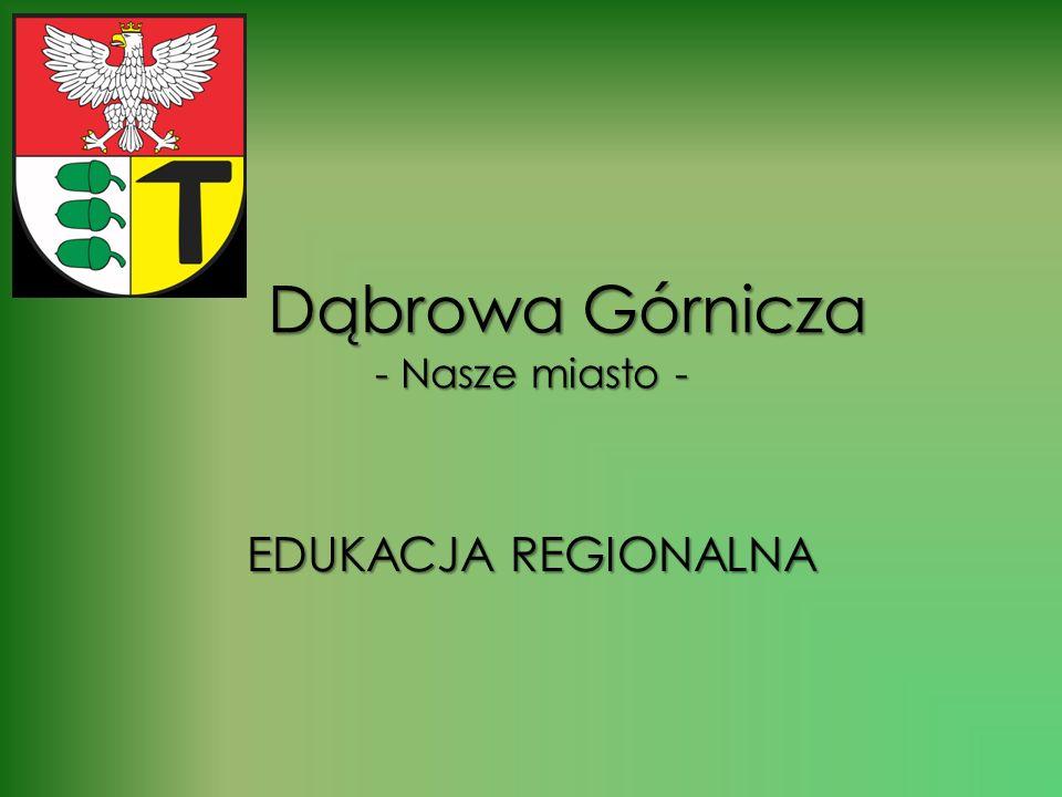 Dąbrowa Górnicza - Nasze miasto - Dąbrowa Górnicza - Nasze miasto - EDUKACJA REGIONALNA