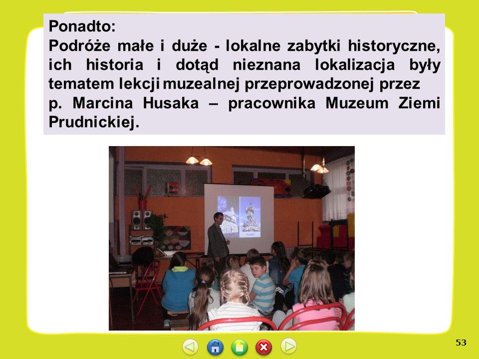 53 Ponadto: Podróże małe i duże - lokalne zabytki historyczne, ich historia i dotąd nieznana lokalizacja były tematem lekcji muzealnej przeprowadzonej
