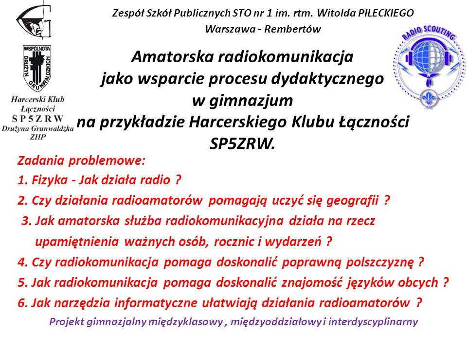 Zadania problemowe: 1. Fizyka - Jak działa radio ? 2. Czy działania radioamatorów pomagają uczyć się geografii ? 3. Jak amatorska służba radiokomunika