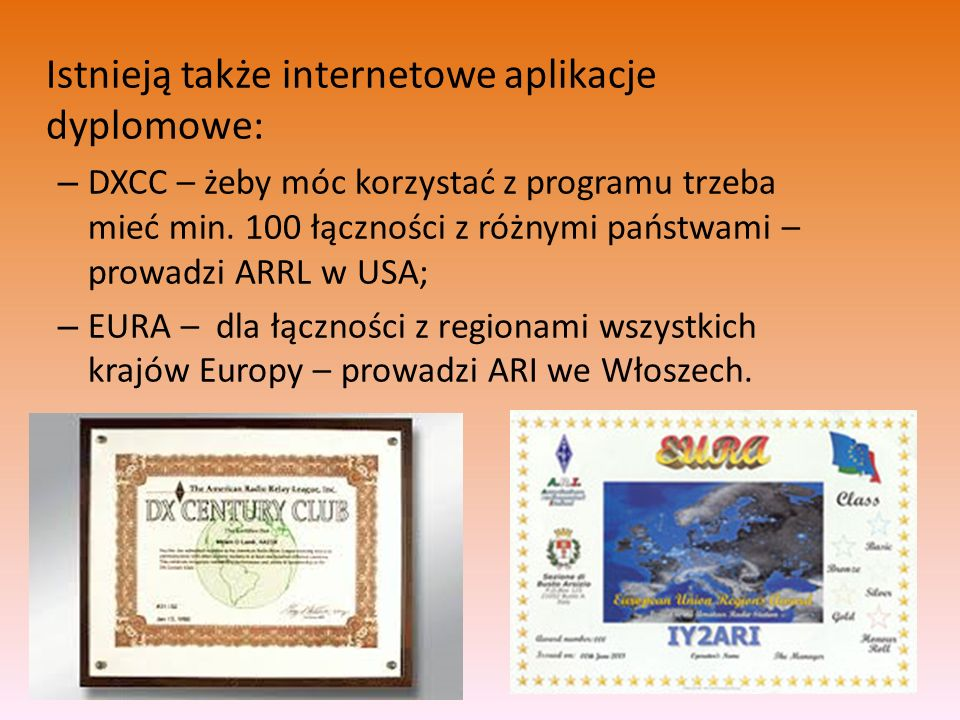 Istnieją także internetowe aplikacje dyplomowe: – DXCC – żeby móc korzystać z programu trzeba mieć min. 100 łączności z różnymi państwami – prowadzi A