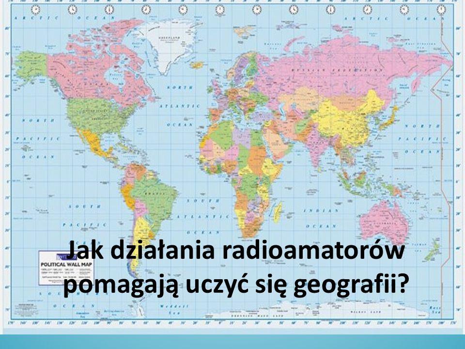 Jak działania radioamatorów pomagają uczyć się geografii?