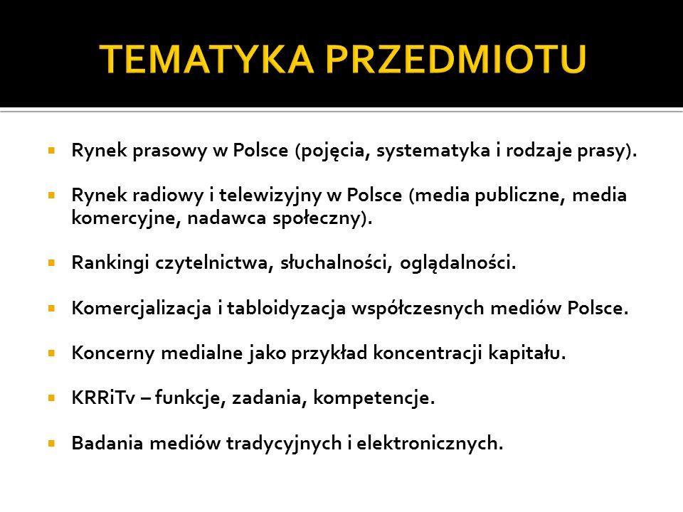 Rynek prasowy w Polsce (pojęcia, systematyka i rodzaje prasy). Rynek radiowy i telewizyjny w Polsce (media publiczne, media komercyjne, nadawca społec