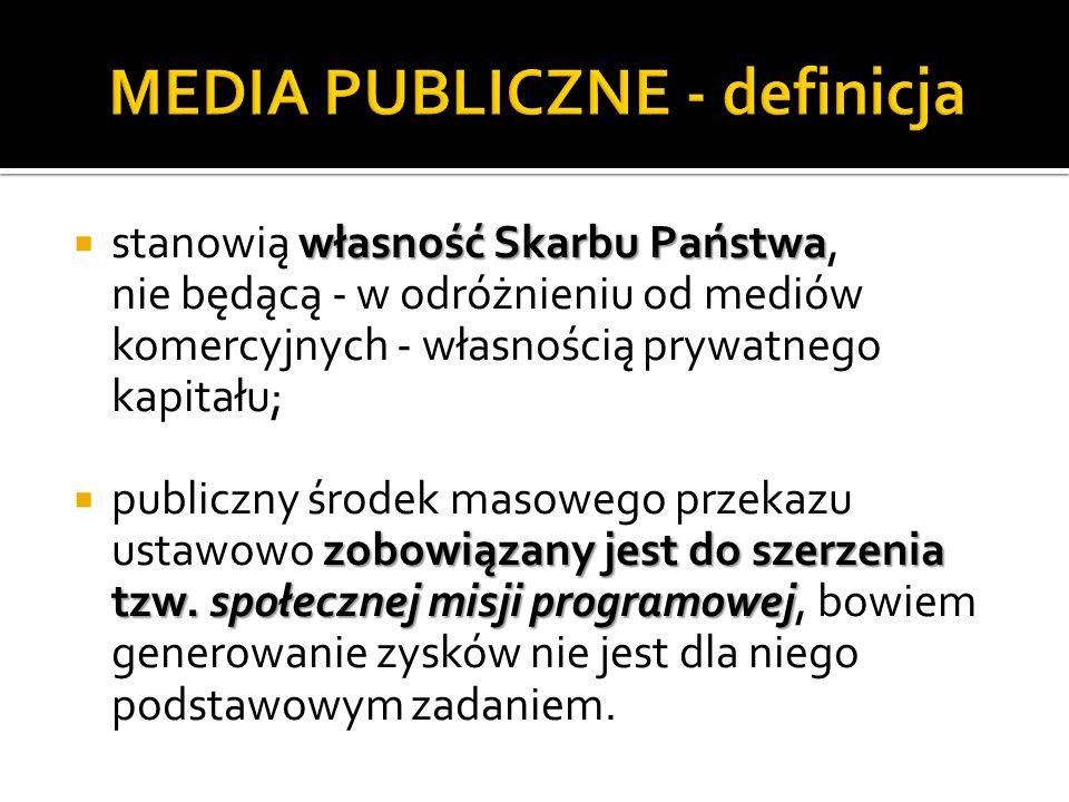 własność Skarbu Państwa stanowią własność Skarbu Państwa, nie będącą - w odróżnieniu od mediów komercyjnych - własnością prywatnego kapitału; zobowiązany jest do szerzenia tzw.
