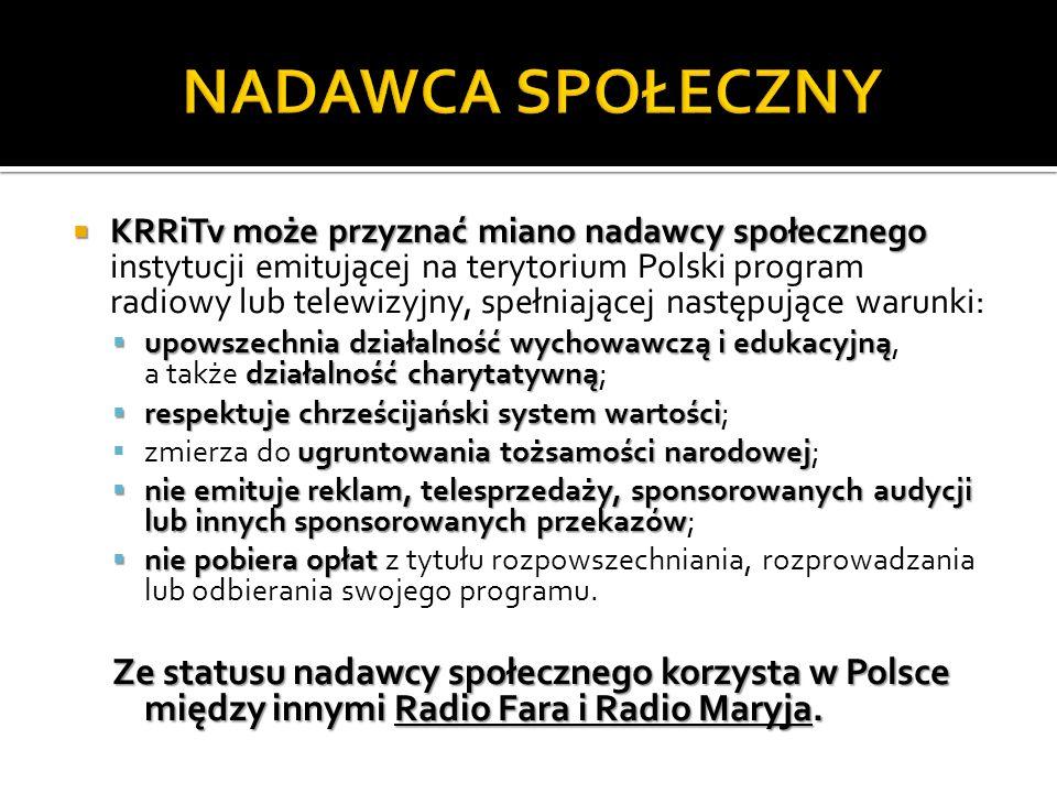 KRRiTv może przyznać miano nadawcy społecznego KRRiTv może przyznać miano nadawcy społecznego instytucji emitującej na terytorium Polski program radio