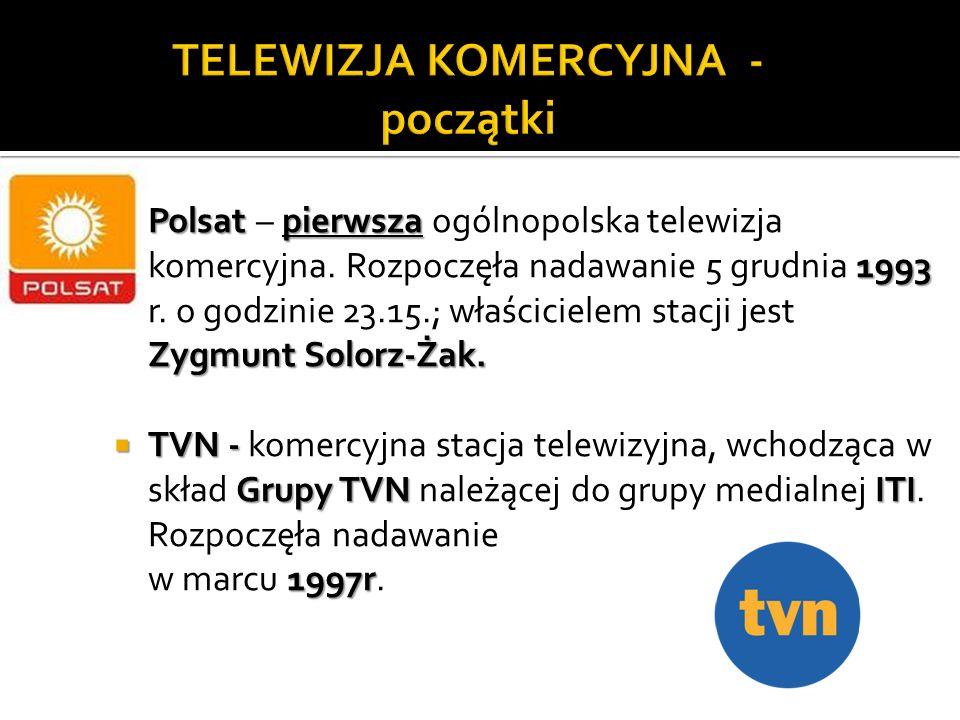 Polsat pierwsza 1993 Zygmunt Solorz-Żak.Polsat – pierwsza ogólnopolska telewizja komercyjna.