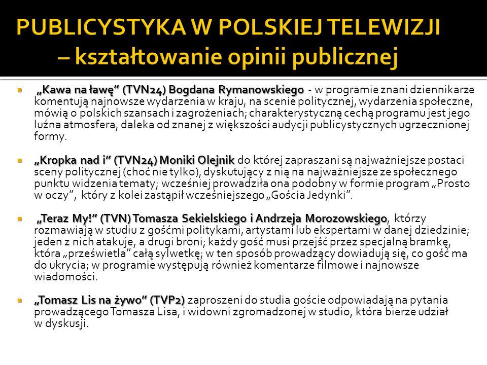 Kawa na ławę (TVN24) Bogdana Rymanowskiego Kawa na ławę (TVN24) Bogdana Rymanowskiego - w programie znani dziennikarze komentują najnowsze wydarzenia w kraju, na scenie politycznej, wydarzenia społeczne, mówią o polskich szansach i zagrożeniach; charakterystyczną cechą programu jest jego luźna atmosfera, daleka od znanej z większości audycji publicystycznych ugrzecznionej formy.