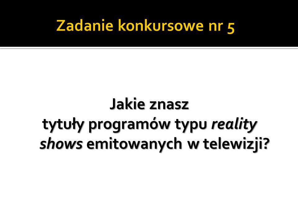 Jakie znasz tytuły programów typu reality shows emitowanych w telewizji?