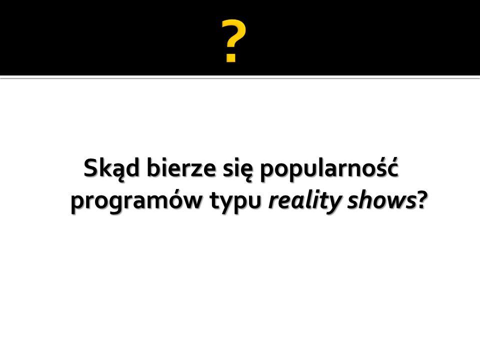 Skąd bierze się popularność programów typu reality shows?