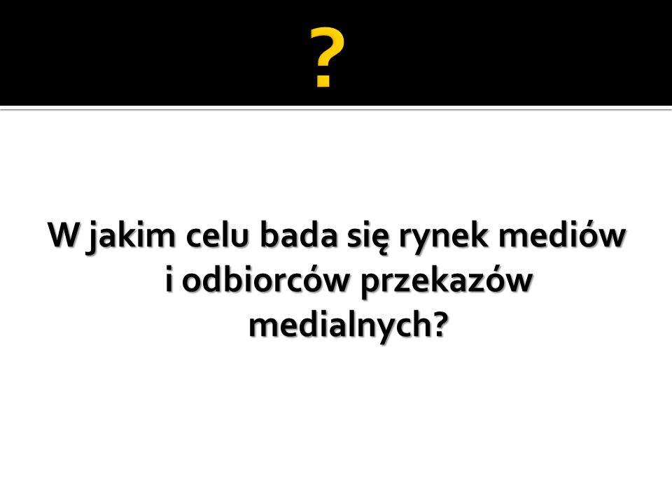 W jakim celu bada się rynek mediów i odbiorców przekazów medialnych?