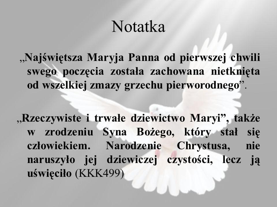 Notatka Najświętsza Maryja Panna od pierwszej chwili swego poczęcia została zachowana nietknięta od wszelkiej zmazy grzechu pierworodnego.