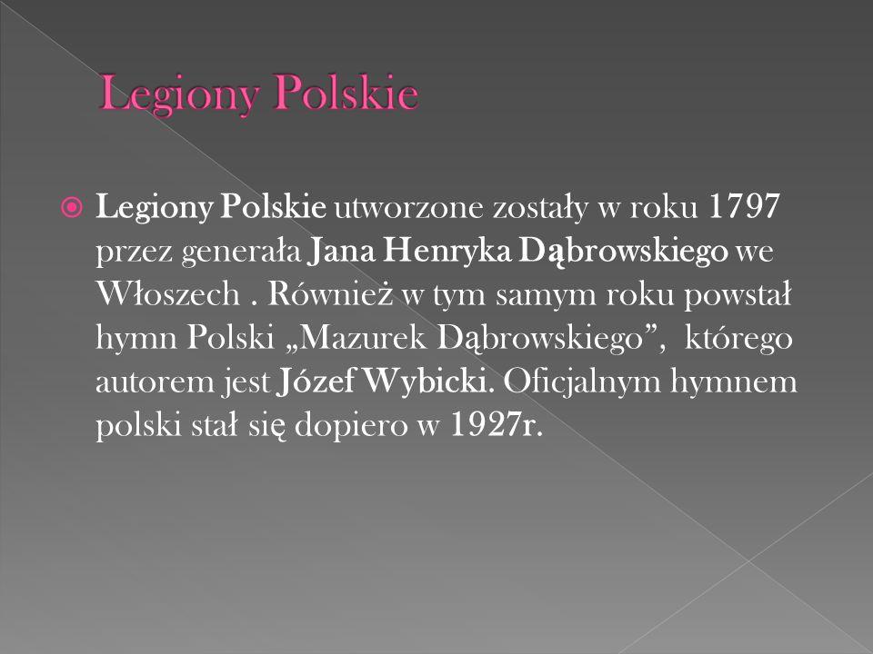 Legiony Polskie utworzone zosta ł y w roku 1797 przez genera ł a Jana Henryka D ą browskiego we W ł oszech. Równie ż w tym samym roku powsta ł hymn Po