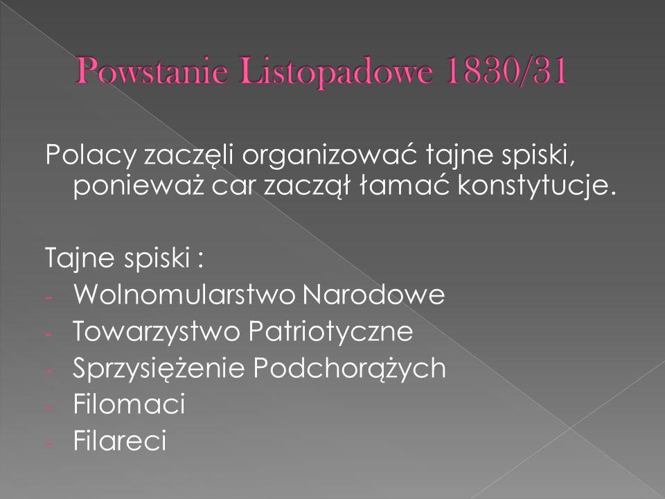 Polacy zaczęli organizować tajne spiski, ponieważ car zaczął łamać konstytucje. Tajne spiski : - Wolnomularstwo Narodowe - Towarzystwo Patriotyczne -