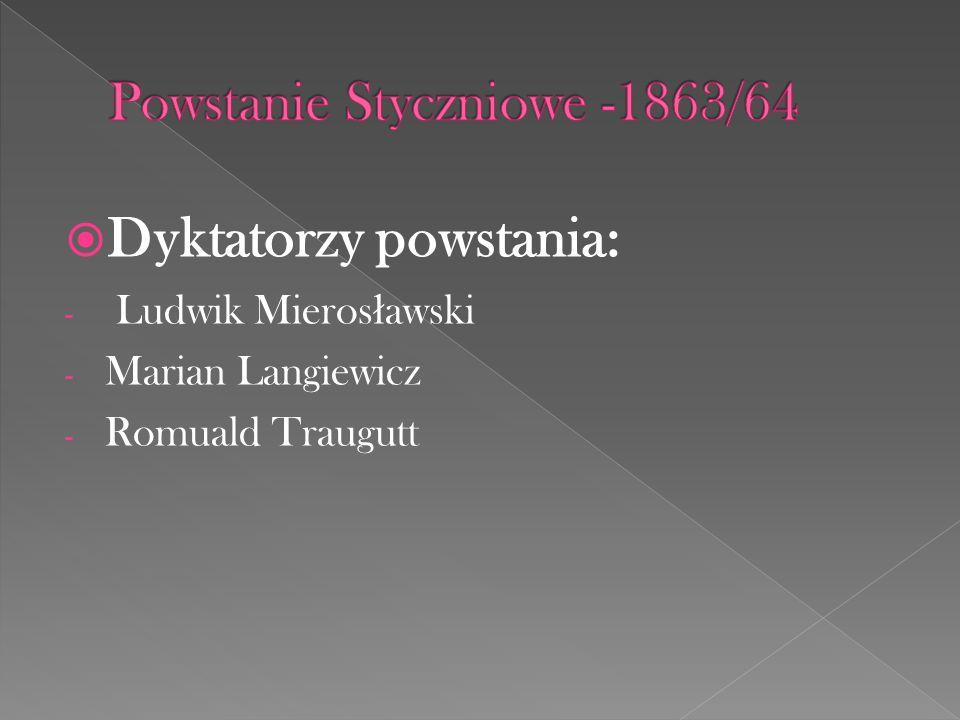Dyktatorzy powstania: - Ludwik Mieros ł awski - Marian Langiewicz - Romuald Traugutt