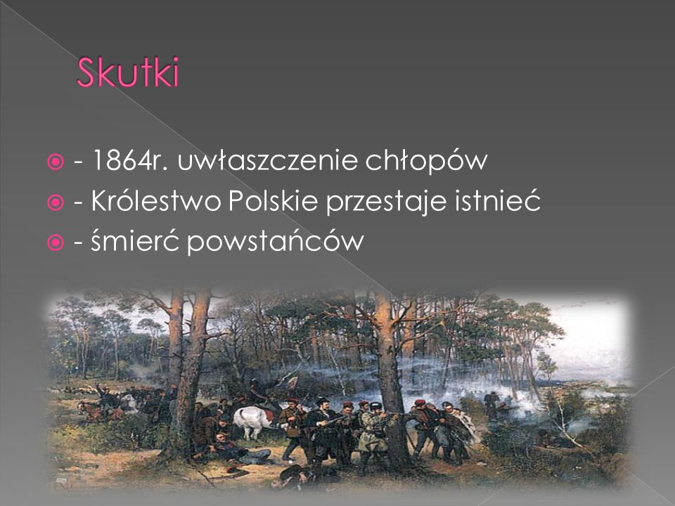 - 1864r. uwłaszczenie chłopów - Królestwo Polskie przestaje istnieć - śmierć powstańców