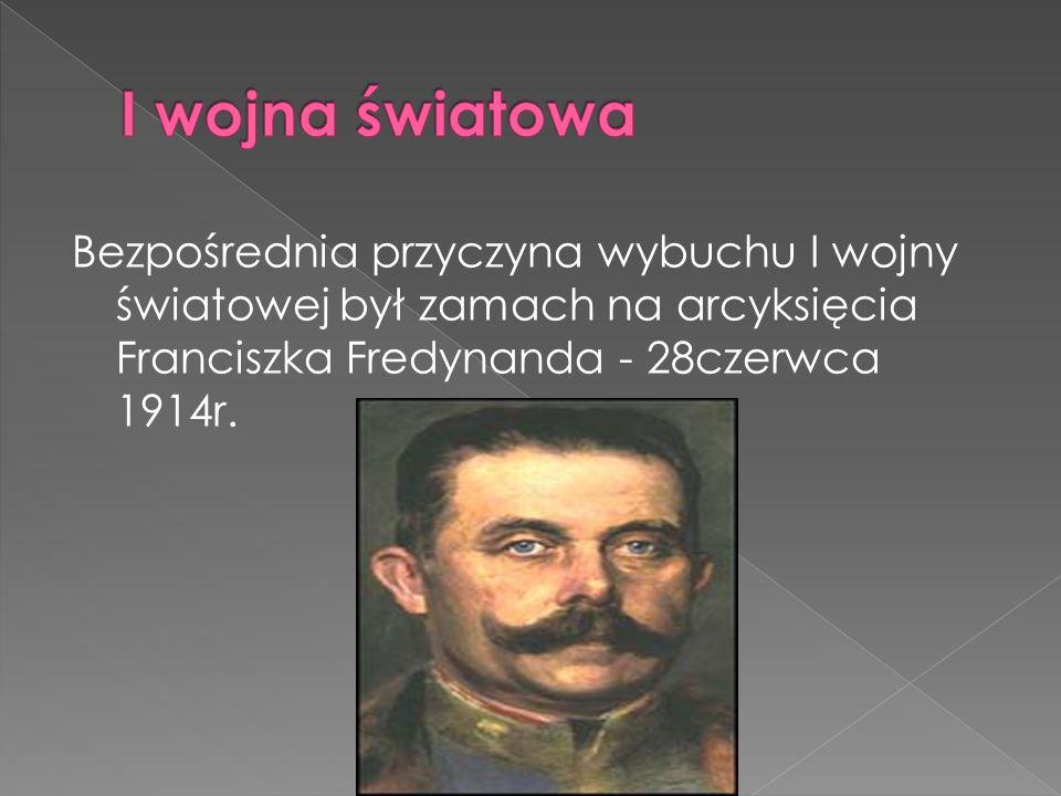 Bezpośrednia przyczyna wybuchu I wojny światowej był zamach na arcyksięcia Franciszka Fredynanda - 28czerwca 1914r.
